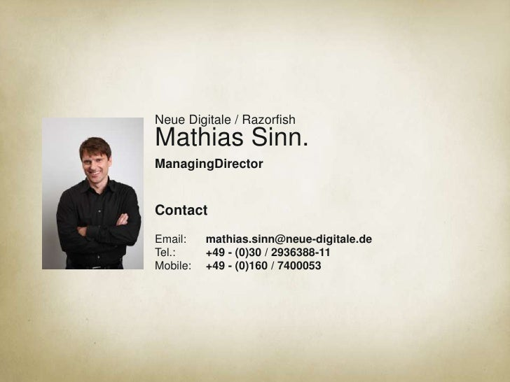 Neue Digitale / RazorfishMathias Sinn.ManagingDirector<br />Contact<br />Email:mathias.sinn@neue-digitale.deTel.: +49 -...