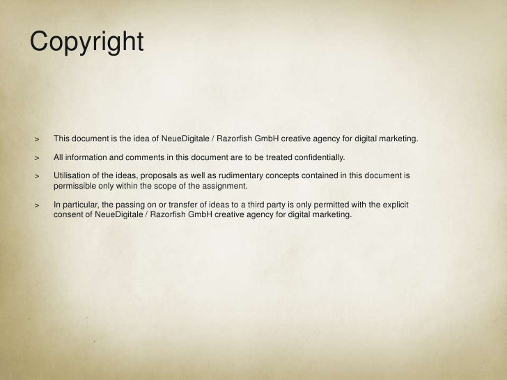 Copyright<br />Copyright<br /><ul><li>This document is the idea of NeueDigitale / Razorfish GmbH creative agency for digit...