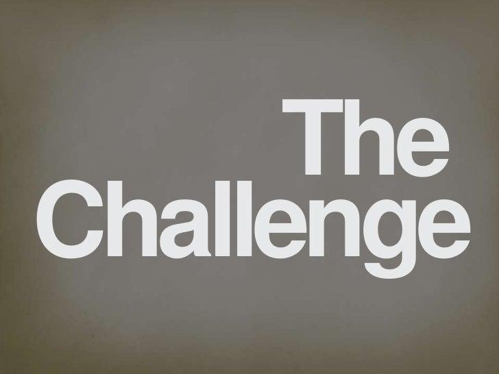 The <br />Challenge<br />