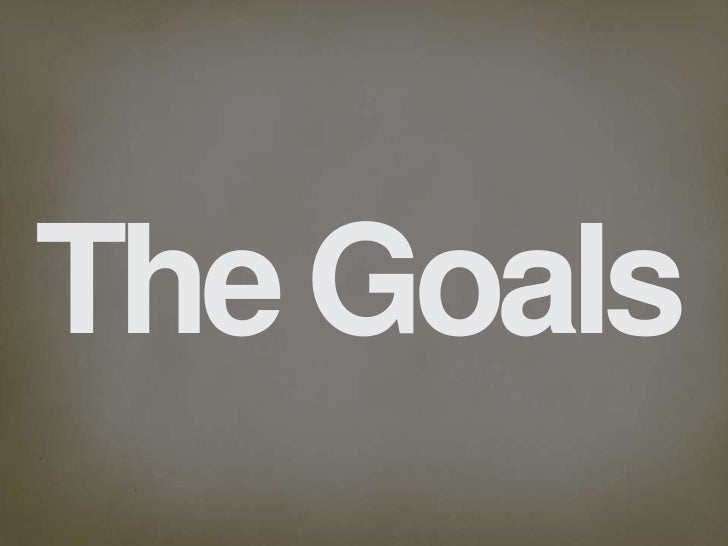 The Goals<br />