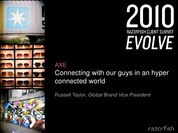 AXEConnecting with our guys in an hyper connected world<br />Russell Taylor, Global Brand Vice President<br />