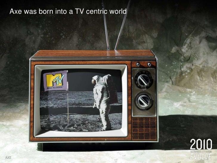Axe was born into a TV centric world<br />AXE<br />