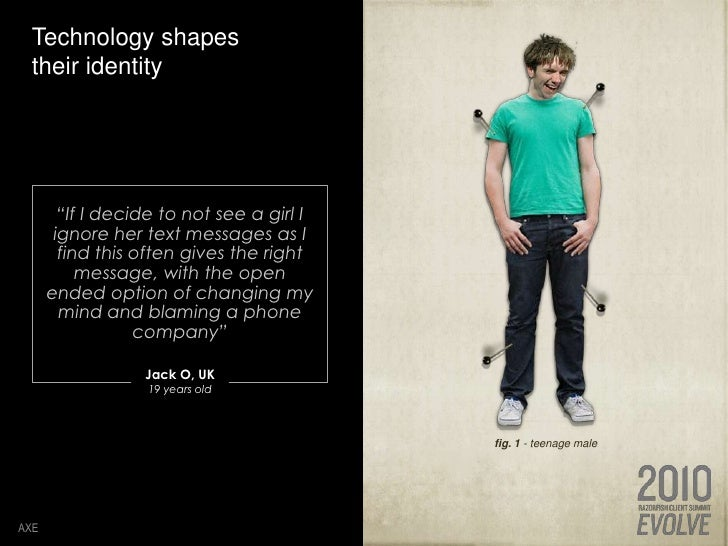 """Technology shapes their identity<br />AXE<br />""""If I decide to not see a girl I ignore her text messages as I find this of..."""