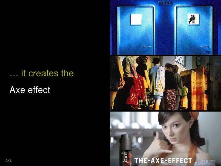 AXE<br />… it creates the Axe effect<br />
