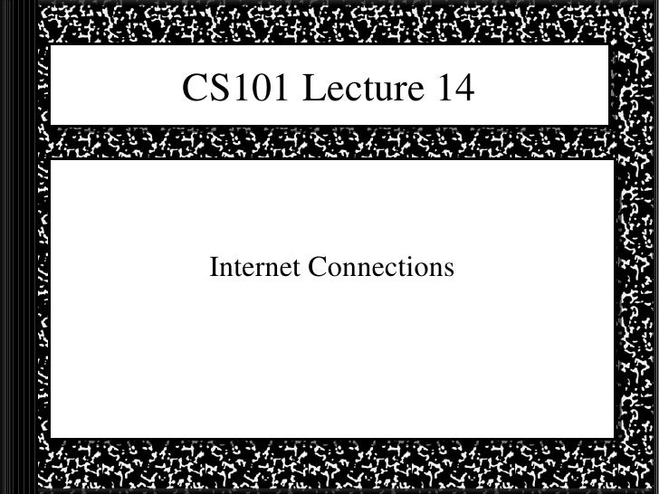 CS101 Lecture 14 Internet Connections