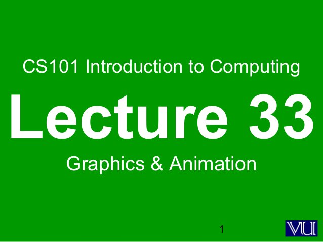 1 CS101 Introduction to Computing Lecture 33 Graphics & Animation