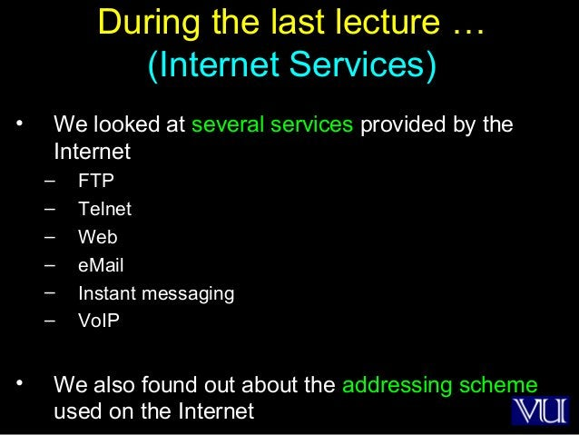 2 During the last lecture … (Internet Services) • We looked at several services provided by the Internet – FTP – Telnet – ...