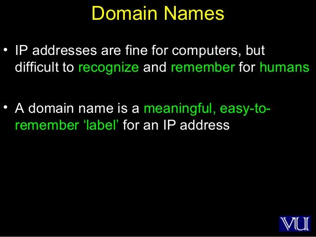 4 Domain Names • IP addresses are fine for computers, but difficult to recognize and remember for humans • A domain name i...
