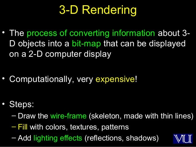 45 3-D Rendering • The process of converting information about 3- D objects into a bit-map that can be displayed on a 2-D ...