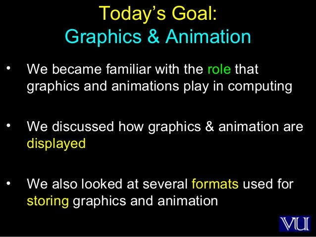 53 Today's Goal: Graphics & Animation • We became familiar with the role that graphics and animations play in computing • ...