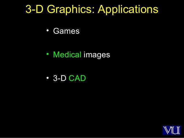 44 3-D Graphics: Applications • Games • Medical images • 3-D CAD