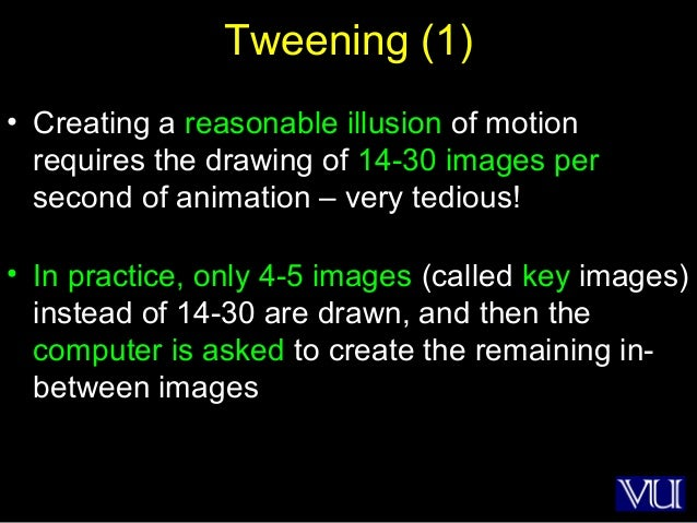 50 Tweening (1) • Creating a reasonable illusion of motion requires the drawing of 14-30 images per second of animation – ...
