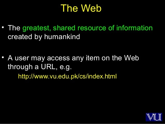 8 The Web • The greatest, shared resource of information created by humankind • A user may access any item on the Web thro...