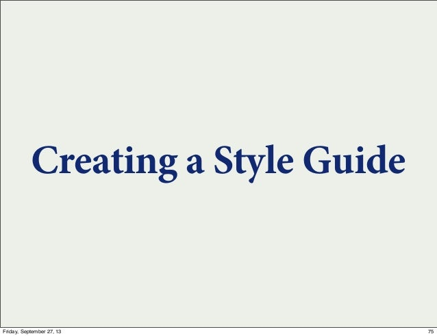 Creating a Style Guide 75Friday, September 27, 13