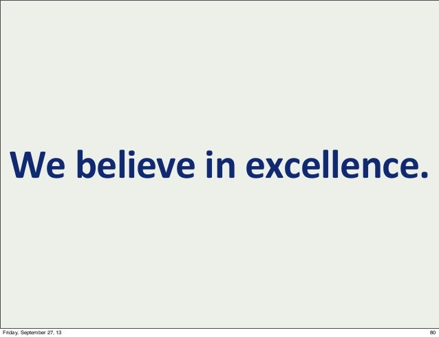 We  believe  in  excellence. 80Friday, September 27, 13