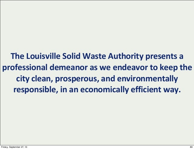 The  Louisville  Solid  Waste  Authority  presents  a   professional  demeanor  as  we  endeavor  ...