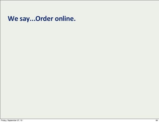 We  say...Order  online. 84Friday, September 27, 13