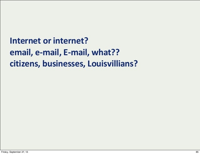 Internet  or  internet? email,  e-‐mail,  E-‐mail,  what?? citizens,  businesses,  Louisvillians?   85Fr...