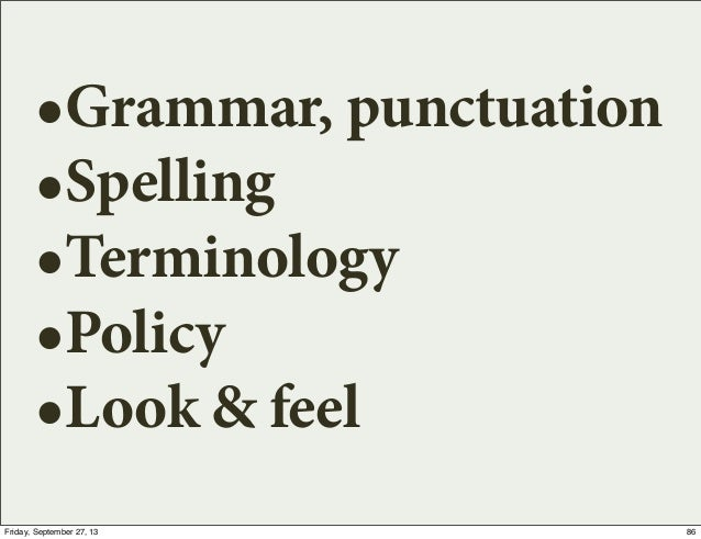 •Grammar, punctuation •Spelling •Terminology •Policy •Look & feel 86Friday, September 27, 13