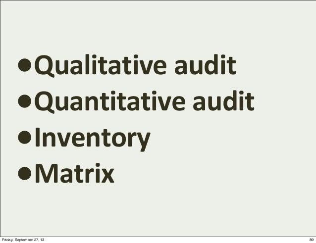 •Qualitative  audit •Quantitative  audit •Inventory •Matrix 89Friday, September 27, 13