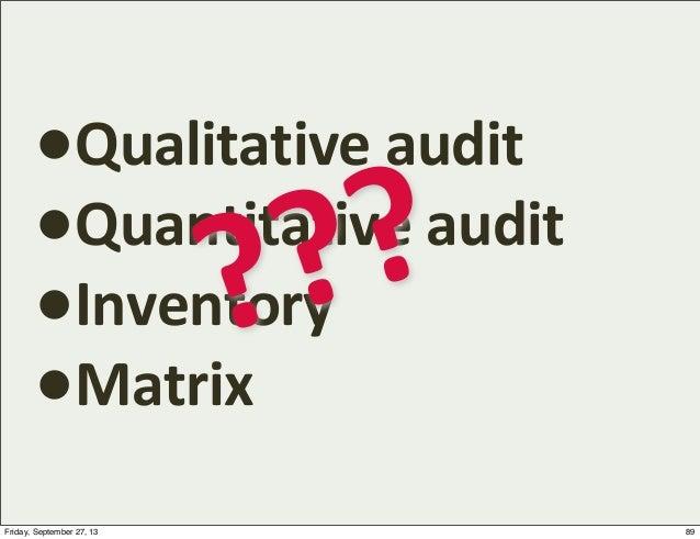 •Qualitative  audit •Quantitative  audit •Inventory •Matrix ??? 89Friday, September 27, 13