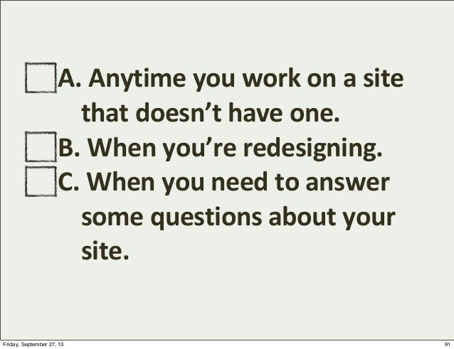 A.  Anytime  you  work  on  a  site   that  doesn't  have  one. B.  When  you're  redesigning. C...