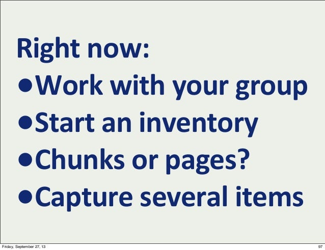 Right  now: •Work  with  your  group •Start  an  inventory •Chunks  or  pages? •Capture  several  item...