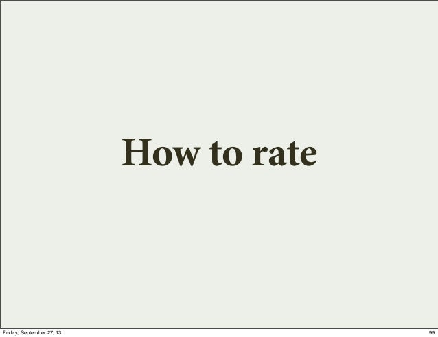 How to rate 99Friday, September 27, 13