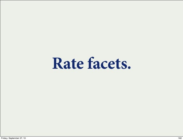 Rate facets. 102Friday, September 27, 13
