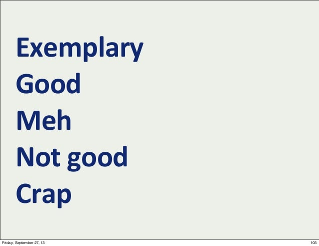 Exemplary Good Meh Not  good Crap 103Friday, September 27, 13