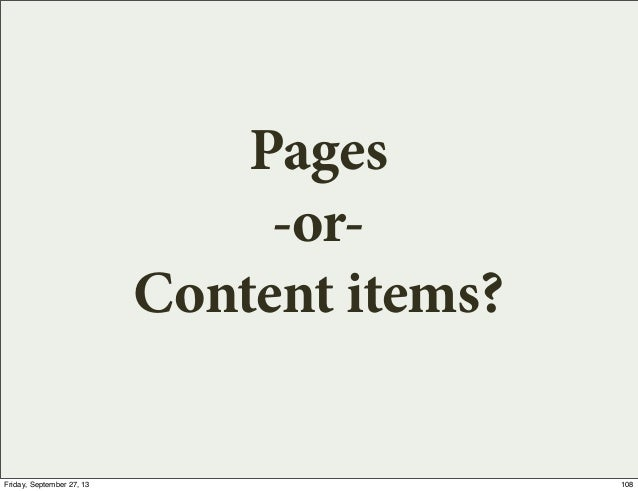 Pages -or- Content items? 108Friday, September 27, 13