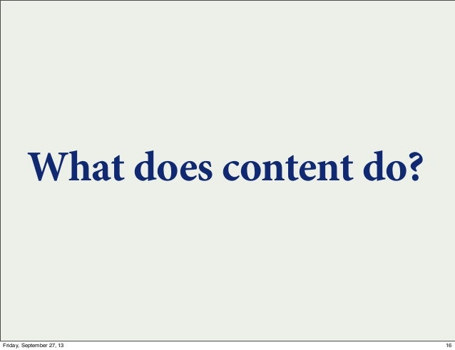 What does content do? 16Friday, September 27, 13