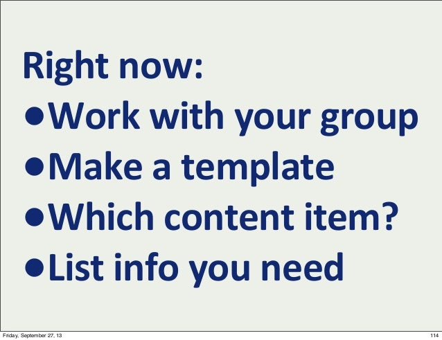 Right  now: •Work  with  your  group •Make  a  template •Which  content  item? •List  info  you  nee...