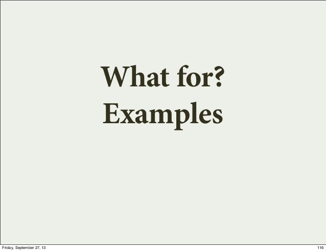What for? Examples 116Friday, September 27, 13