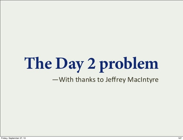 The Day 2 problem —With  thanks  to  Jeffrey  MacIntyre 127Friday, September 27, 13