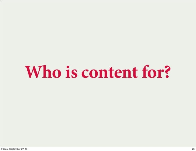 Who is content for? 25Friday, September 27, 13