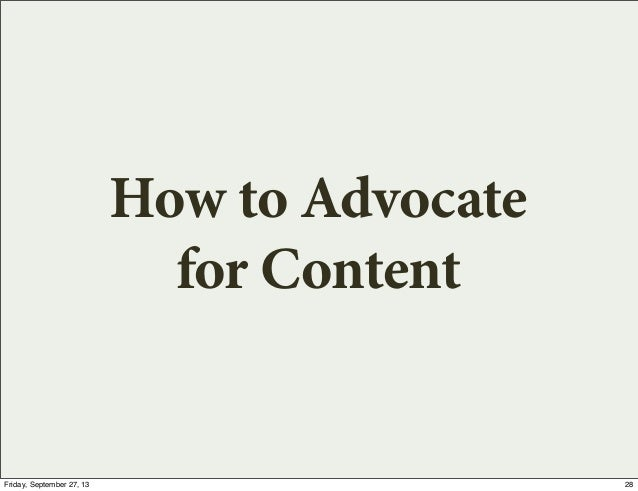 How to Advocate for Content 28Friday, September 27, 13
