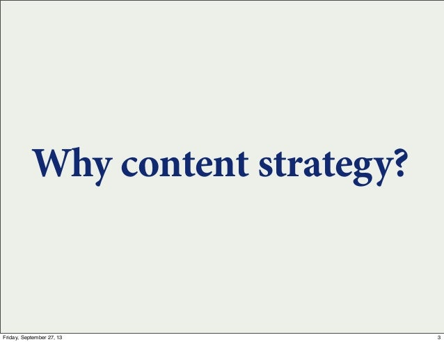Why content strategy? 3Friday, September 27, 13