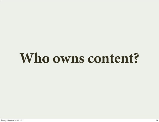 Who owns content? 29Friday, September 27, 13