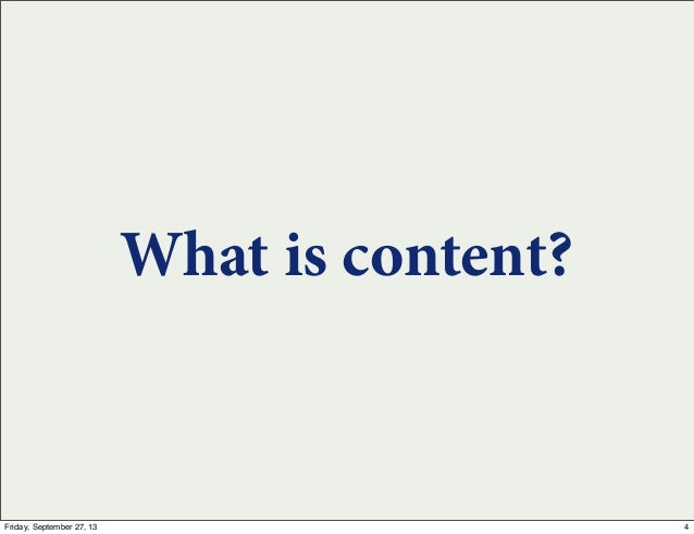 What is content? 4Friday, September 27, 13