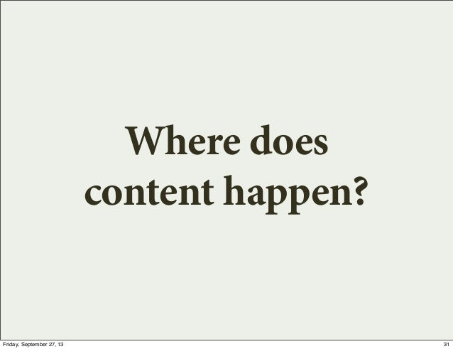 Where does content happen? 31Friday, September 27, 13