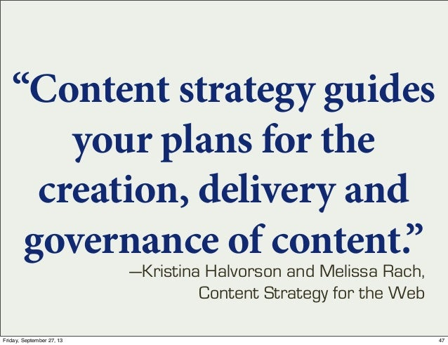 """""""Content strategy guides your plans for the creation, delivery and governance of content."""" —Kristina Halvorson and Melissa..."""