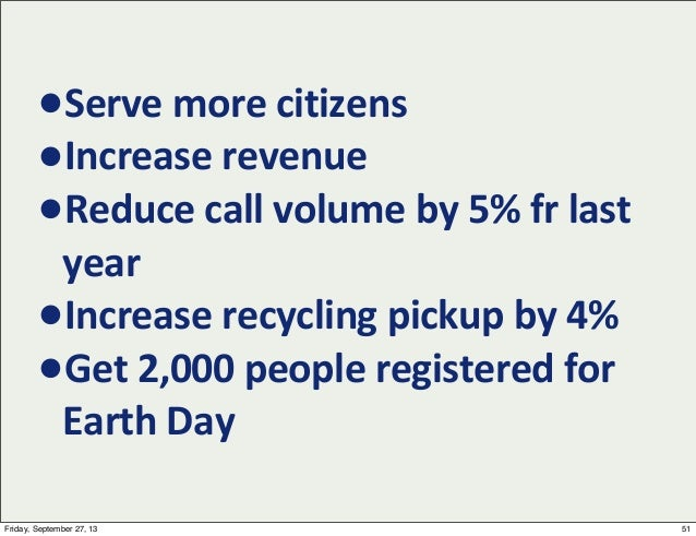 •Serve  more  citizens •Increase  revenue   •Reduce  call  volume  by  5%  fr  last   year •Increase...
