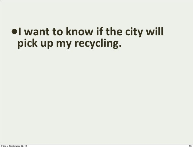 •I  want  to  know  if  the  city  will   pick  up  my  recycling. 55Friday, September 27, 13
