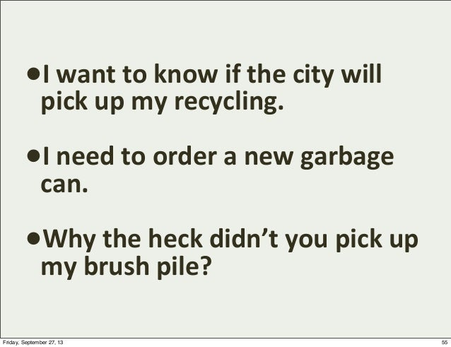 •I  want  to  know  if  the  city  will   pick  up  my  recycling. •I  need  to  order  a  ...