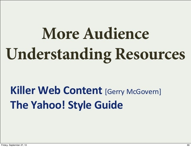 More Audience Understanding Resources Killer  Web  Content  [Gerry  McGovern] The  Yahoo!  Style  Guide 60Fr...