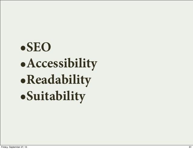 •SEO •Accessibility •Readability •Suitability 61Friday, September 27, 13
