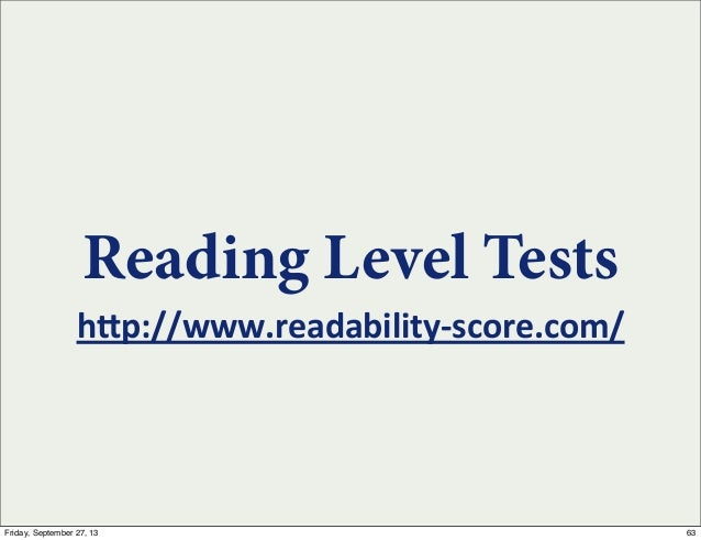 """h""""p://www.readability-‐score.com/ Reading Level Tests 63Friday, September 27, 13"""