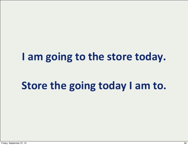 I  am  going  to  the  store  today. Store  the  going  today  I  am  to. 64Friday, September 27, ...