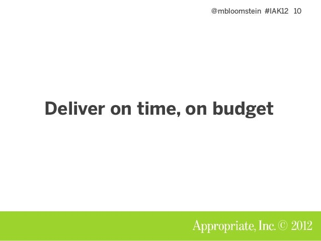@mbloomstein #IAK12 10 © 2012 Deliver on time, on budget